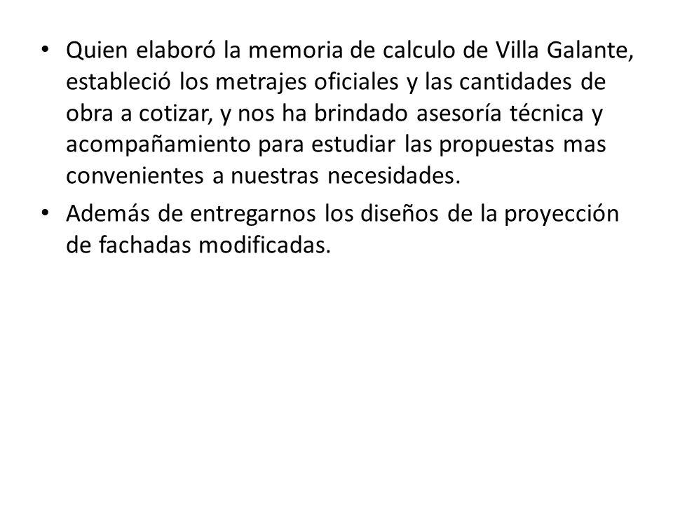 Quien elaboró la memoria de calculo de Villa Galante, estableció los metrajes oficiales y las cantidades de obra a cotizar, y nos ha brindado asesoría