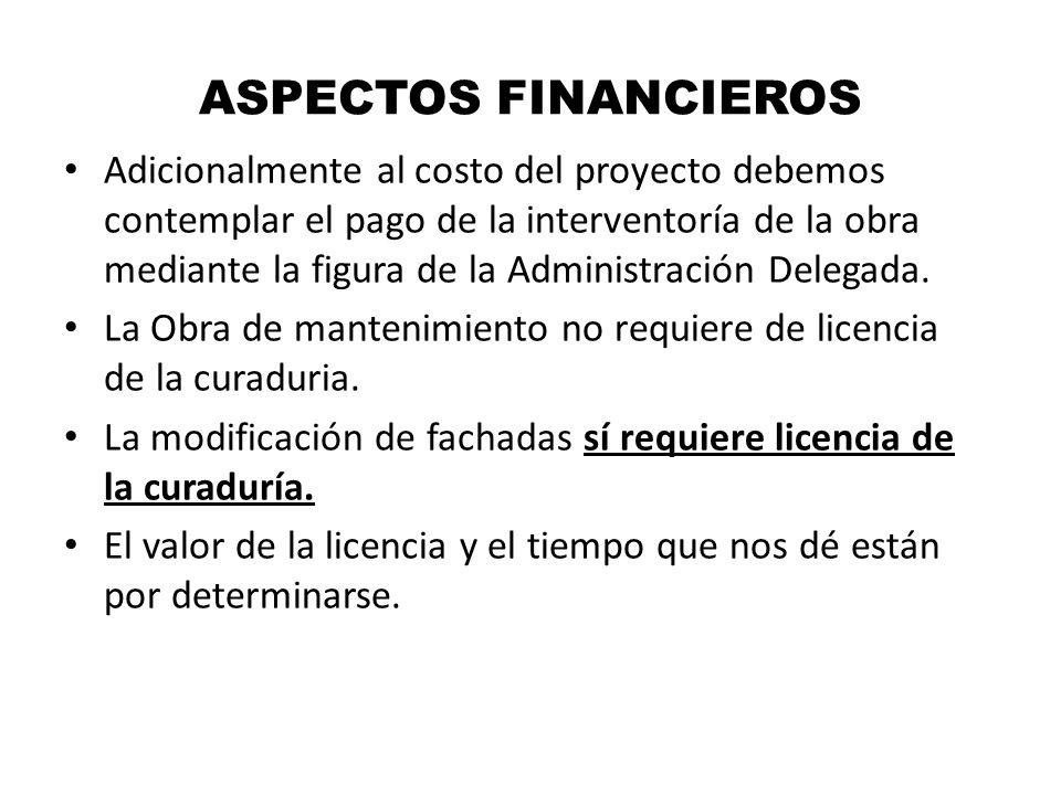 ASPECTOS FINANCIEROS Adicionalmente al costo del proyecto debemos contemplar el pago de la interventoría de la obra mediante la figura de la Administr