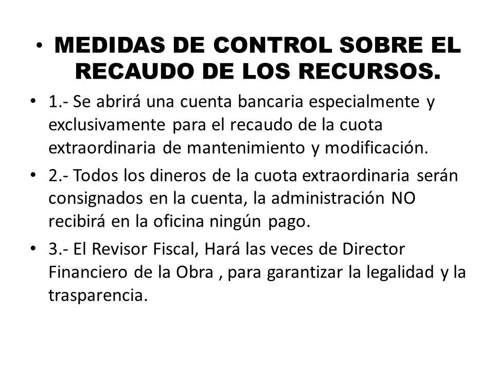 MEDIDAS DE CONTROL SOBRE EL RECAUDO DE LOS RECURSOS. 1.- Se abrirá una cuenta bancaria especialmente y exclusivamente para el recaudo de la cuota extr