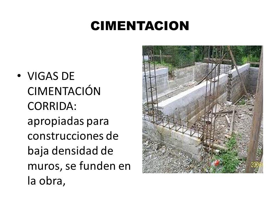 CIMENTACION VIGAS DE CIMENTACIÓN CORRIDA: apropiadas para construcciones de baja densidad de muros, se funden en la obra,