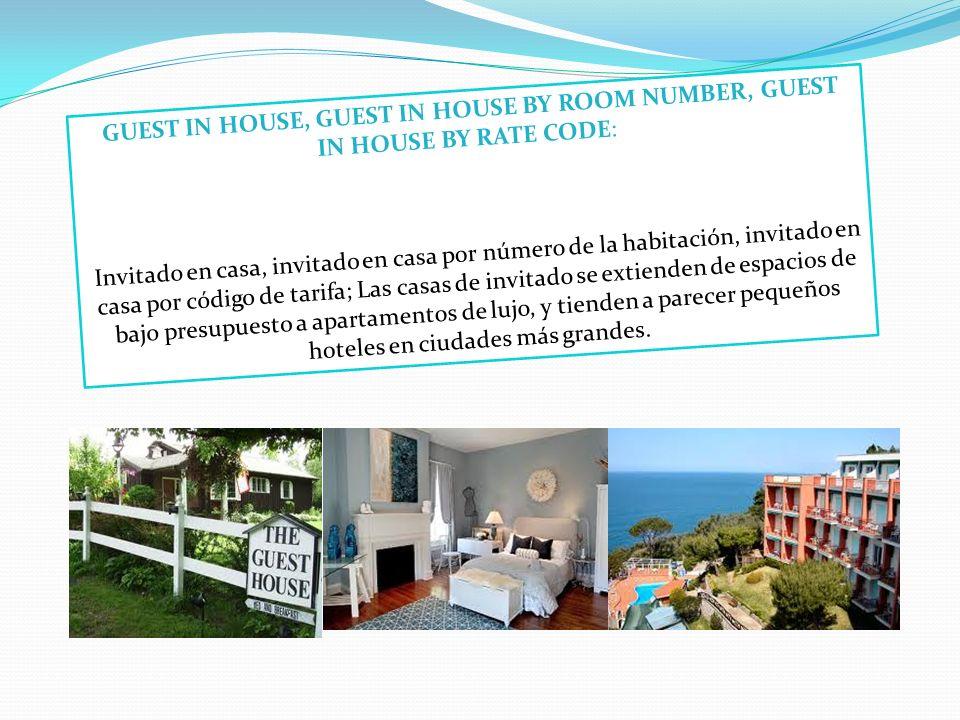 GUEST IN HOUSE, GUEST IN HOUSE BY ROOM NUMBER, GUEST IN HOUSE BY RATE CODE: Invitado en casa, invitado en casa por número de la habitación, invitado e