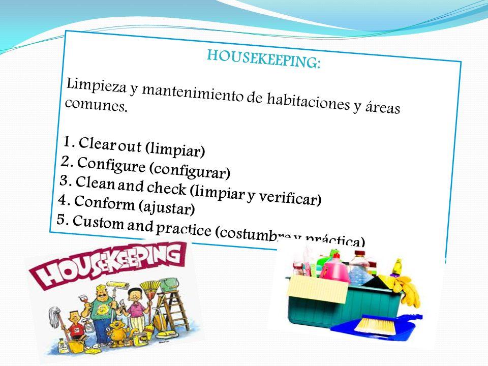 HOUSEKEEPING: Limpieza y mantenimiento de habitaciones y áreas comunes. 1. Clear out (limpiar) 2. Configure (configurar) 3. Clean and check (limpiar y