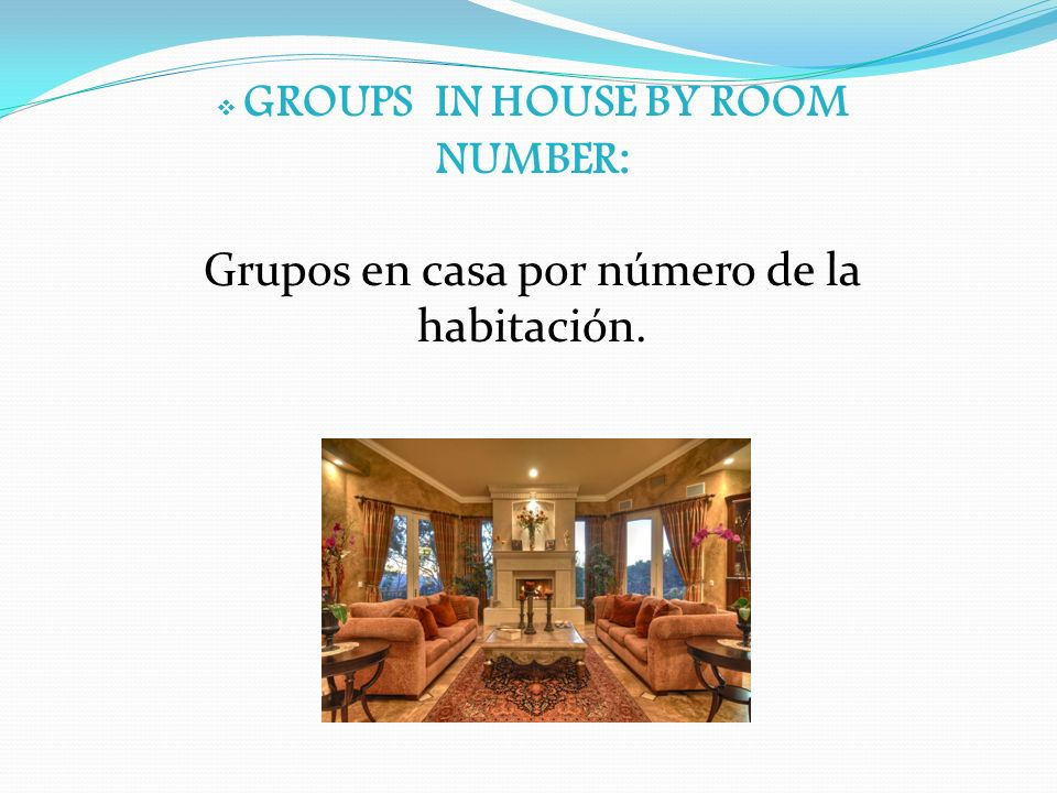 GROUPS IN HOUSE BY ROOM NUMBER: Grupos en casa por número de la habitación.