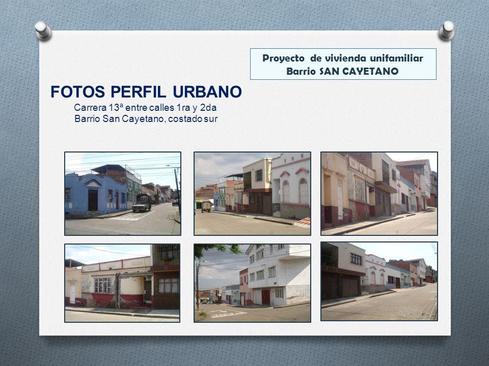 FOTOS PERFIL URBANO Carrera 13ª entre calles 1ra y 2da Barrio San Cayetano, costado sur Proyecto de vivienda unifamiliar Barrio SAN CAYETANO