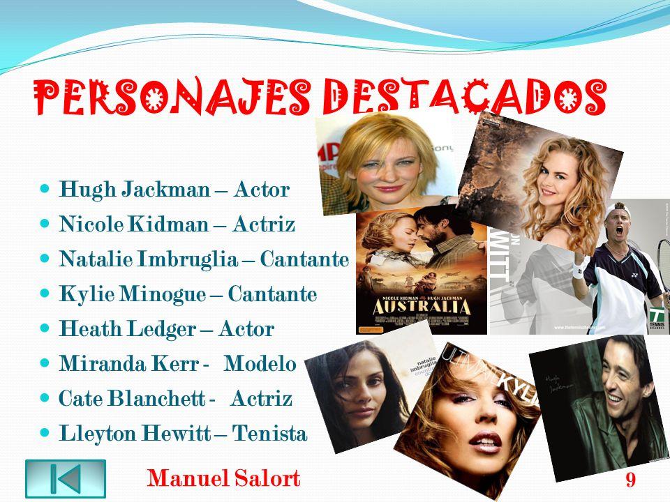 PERSONAJES DESTACADOS Hugh Jackman – Actor Nicole Kidman – Actriz Natalie Imbruglia – Cantante Kylie Minogue – Cantante Heath Ledger – Actor Miranda K