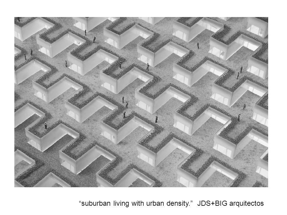 suburban living with urban density. JDS+BIG arquitectos