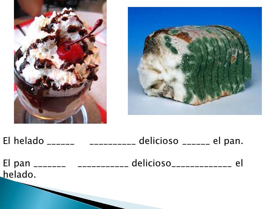 El helado ______ __________ delicioso ______ el pan.
