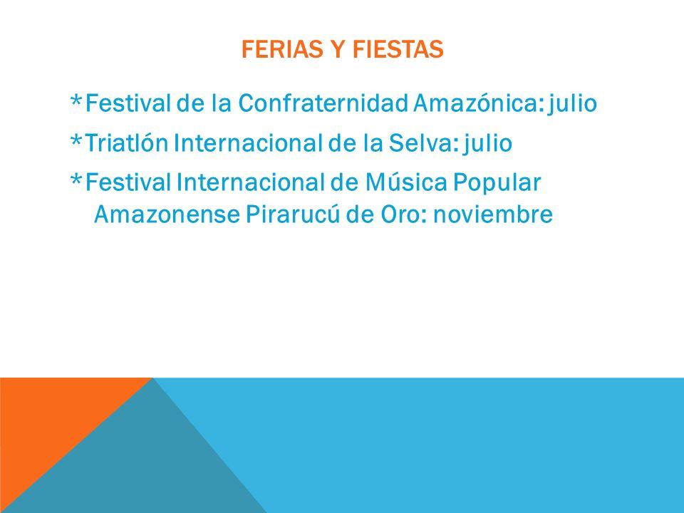 FERIAS Y FIESTAS *Festival de la Confraternidad Amazónica: julio *Triatlón Internacional de la Selva: julio *Festival Internacional de Música Popular