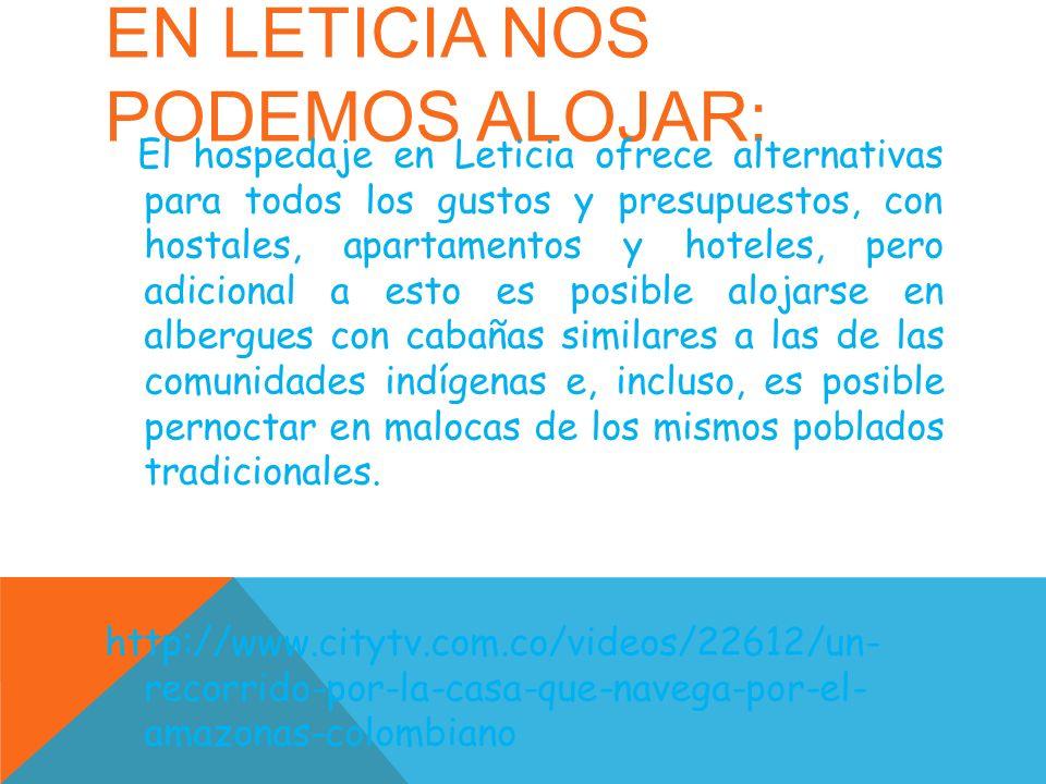 EN LETICIA NOS PODEMOS ALOJAR: El hospedaje en Leticia ofrece alternativas para todos los gustos y presupuestos, con hostales, apartamentos y hoteles,