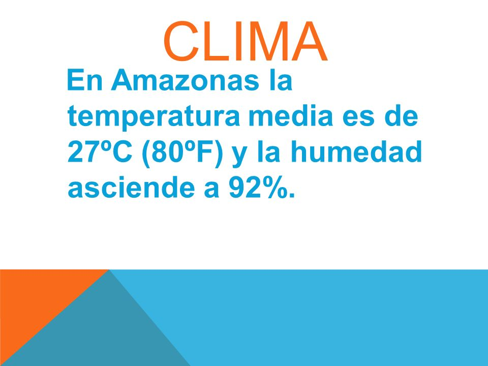 CLIMA En Amazonas la temperatura media es de 27ºC (80ºF) y la humedad asciende a 92%.