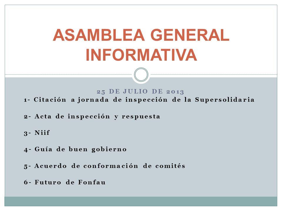 25 DE JULIO DE 2013 1- Citación a jornada de inspección de la Supersolidaria 2- Acta de inspección y respuesta 3- Niif 4- Guía de buen gobierno 5- Acu