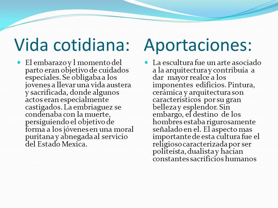 Vida cotidiana: Aportaciones: El embarazo y l momento del parto eran objetivo de cuidados especiales. Se obligaba a los jovenes a llevar una vida aust