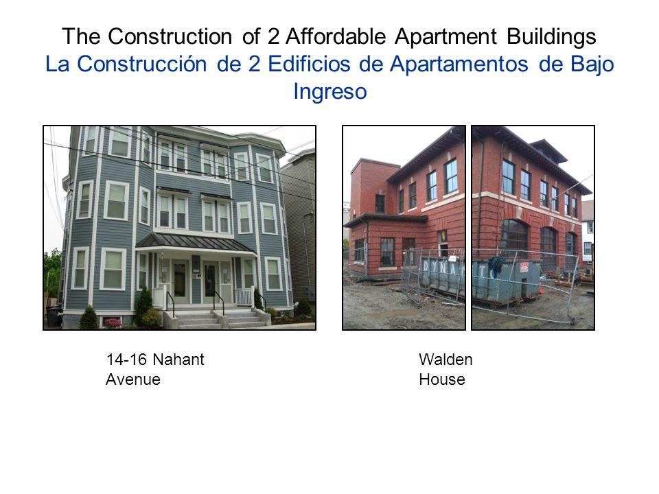 The Construction of 2 Affordable Apartment Buildings La Construcción de 2 Edificios de Apartamentos de Bajo Ingreso 14-16 Nahant Avenue Walden House