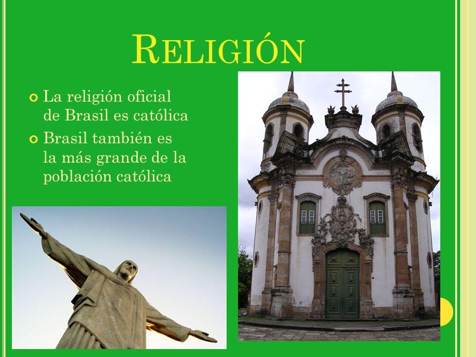 R ELIGIÓN La religión oficial de Brasil es católica Brasil también es la más grande de la población católica