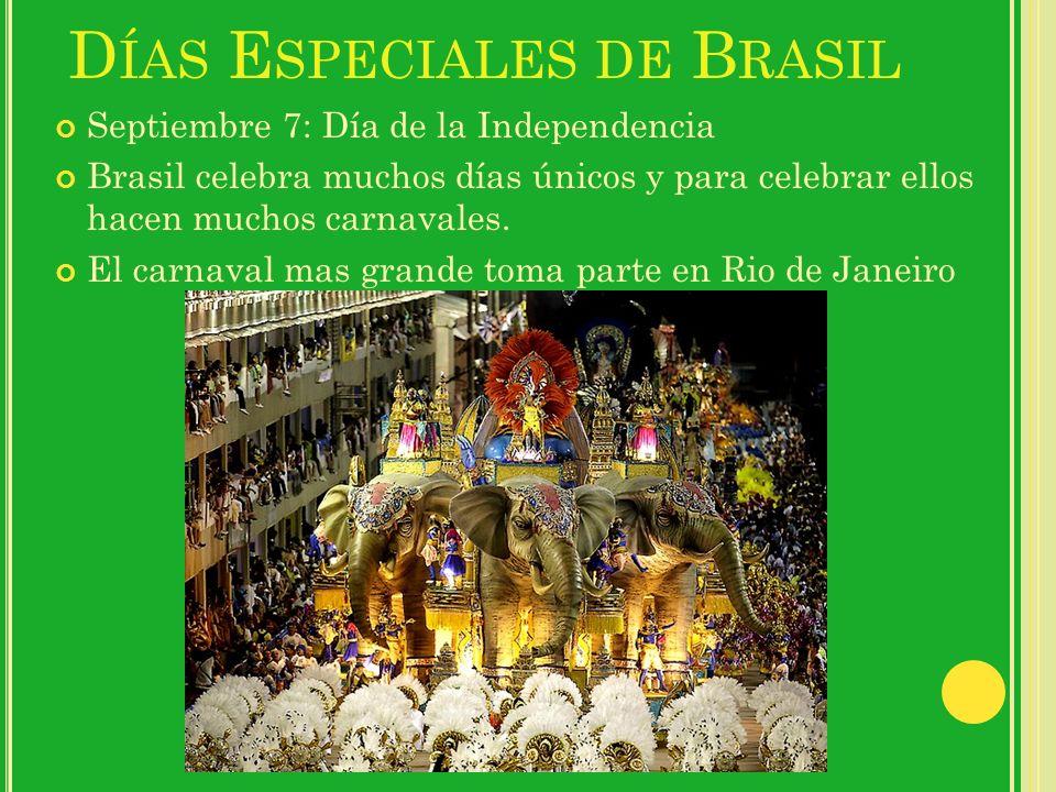 D ÍAS E SPECIALES DE B RASIL Septiembre 7: Día de la Independencia Brasil celebra muchos días únicos y para celebrar ellos hacen muchos carnavales. El