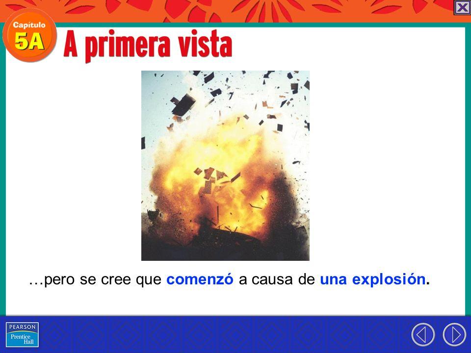 …pero se cree que comenzó a causa de una explosión.