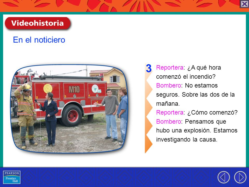 Reportera: ¿A qué hora comenzó el incendio.Bombero: No estamos seguros.