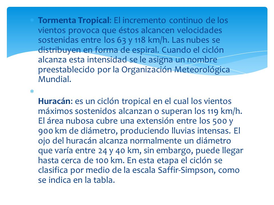 Tormenta Tropical: El incremento continuo de los vientos provoca que éstos alcancen velocidades sostenidas entre los 63 y 118 km/h. Las nubes se distr