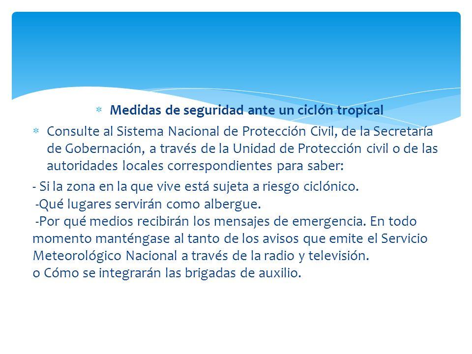 Medidas de seguridad ante un ciclón tropical Consulte al Sistema Nacional de Protección Civil, de la Secretaría de Gobernación, a través de la Unidad