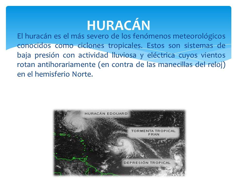 El huracán es el más severo de los fenómenos meteorológicos conocidos como ciclones tropicales. Estos son sistemas de baja presión con actividad lluvi