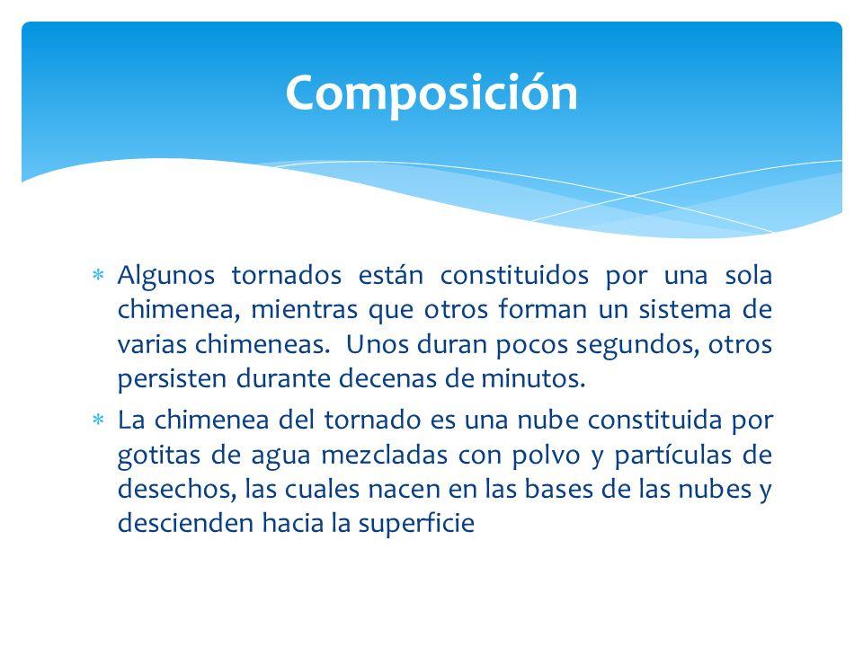 Composición Algunos tornados están constituidos por una sola chimenea, mientras que otros forman un sistema de varias chimeneas. Unos duran pocos segu