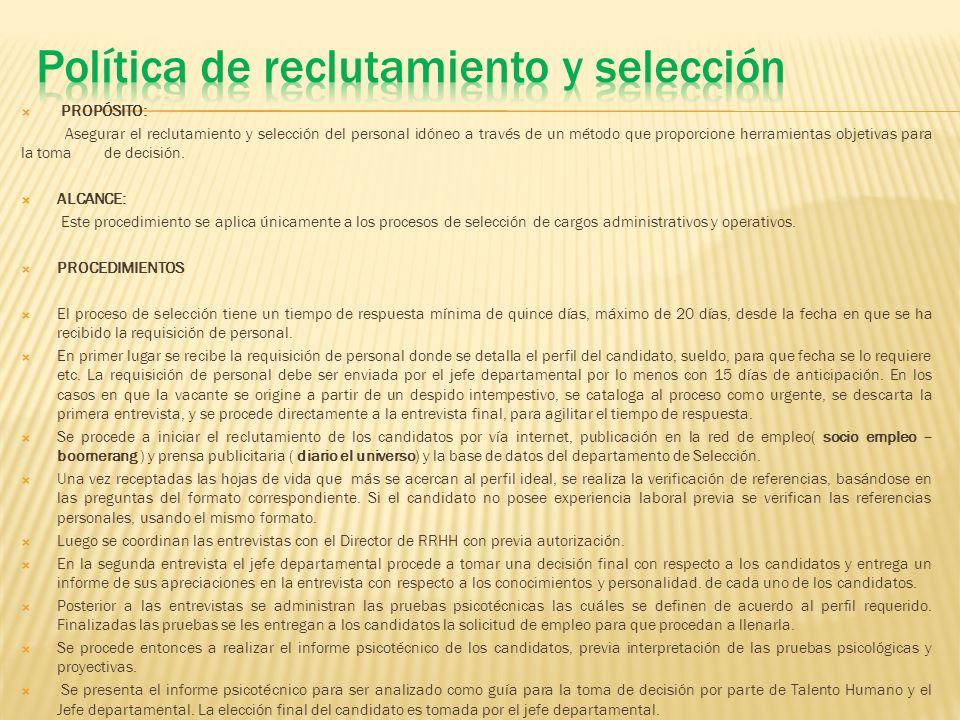 PROPÓSITO: Asegurar el reclutamiento y selección del personal idóneo a través de un método que proporcione herramientas objetivas para la toma de decisión.