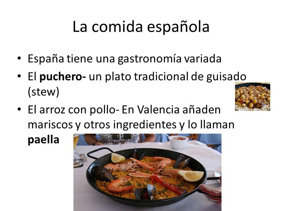 La comida española España tiene una gastronomía variada El puchero- un plato tradicional de guisado (stew) El arroz con pollo- En Valencia añaden mari