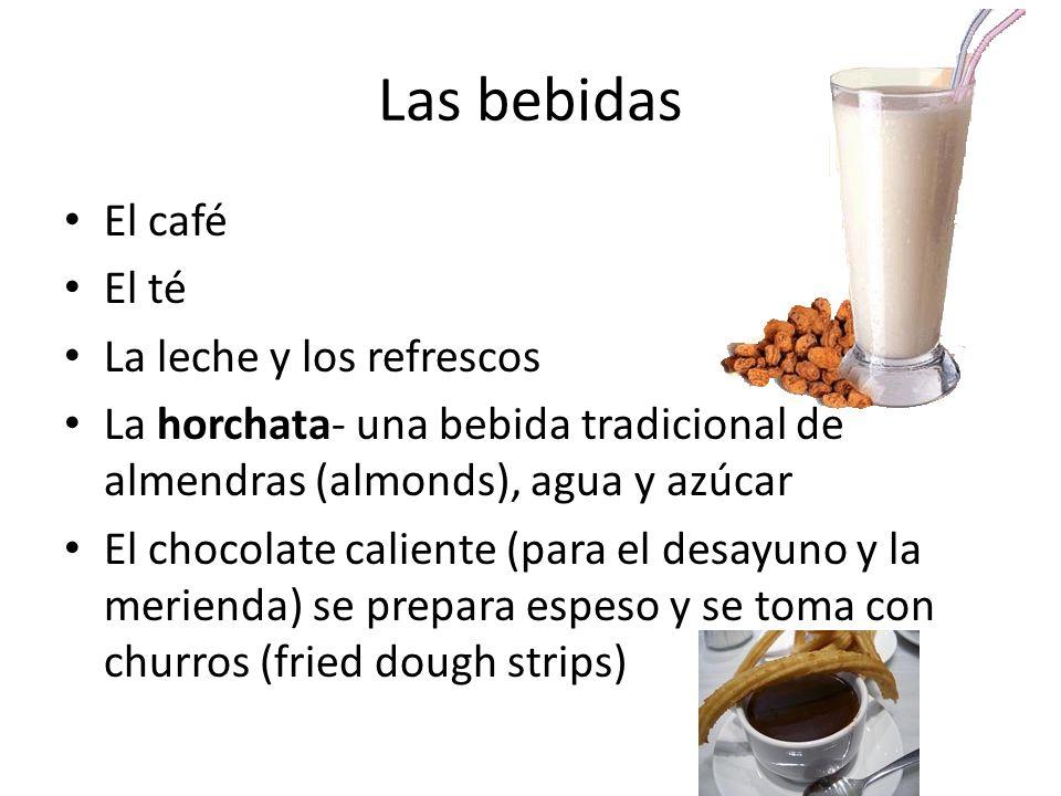 Las bebidas El café El té La leche y los refrescos La horchata- una bebida tradicional de almendras (almonds), agua y azúcar El chocolate caliente (pa