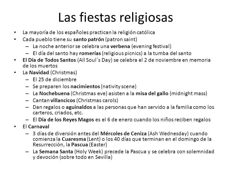 Las fiestas religiosas La mayoría de los españoles practican la religión católica Cada pueblo tiene su santo patrón (patron saint) – La noche anterior