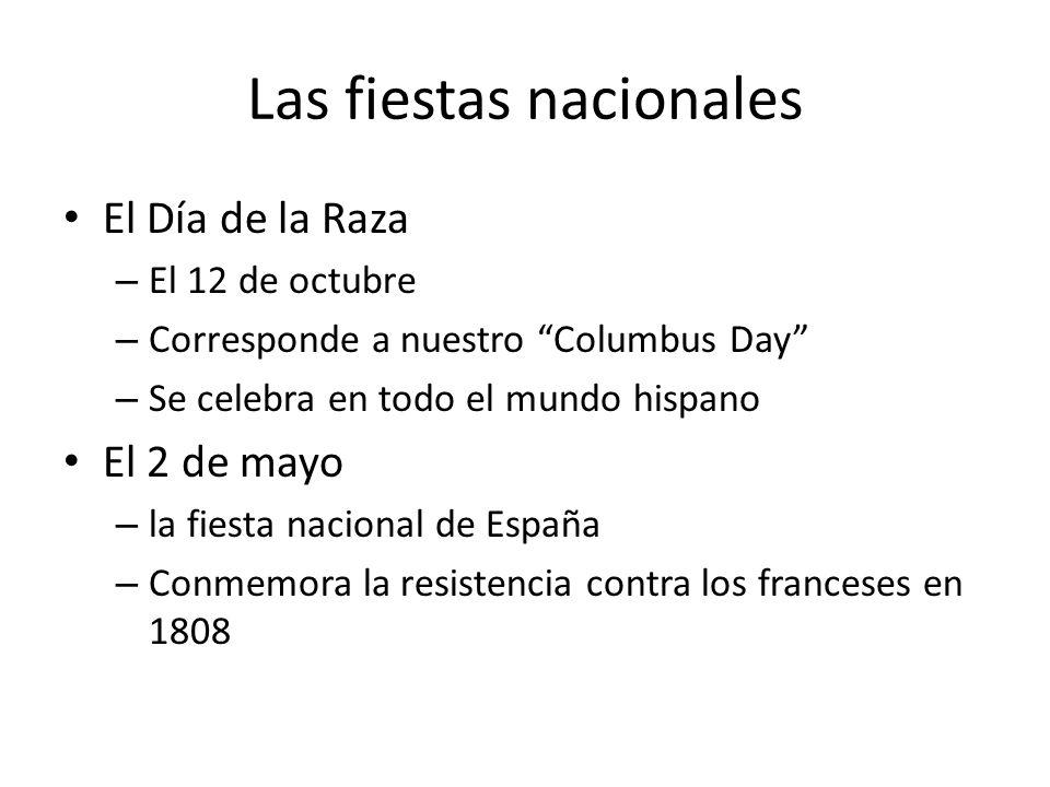 Las fiestas nacionales El Día de la Raza – El 12 de octubre – Corresponde a nuestro Columbus Day – Se celebra en todo el mundo hispano El 2 de mayo –