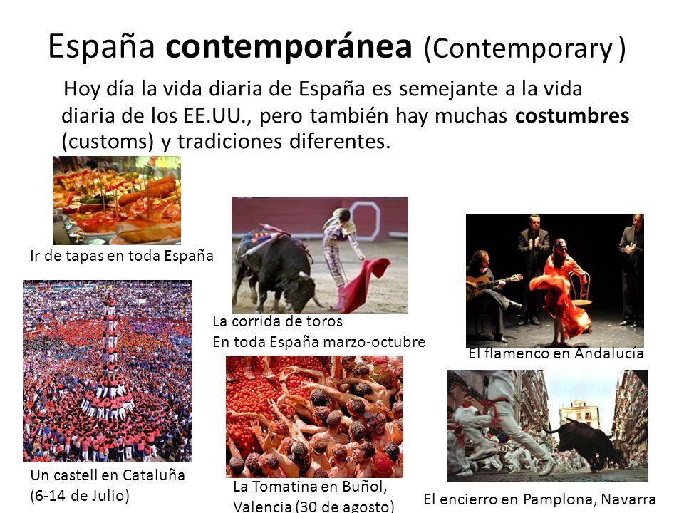 España contemporánea (Contemporary ) Hoy día la vida diaria de España es semejante a la vida diaria de los EE.UU., pero también hay muchas costumbres