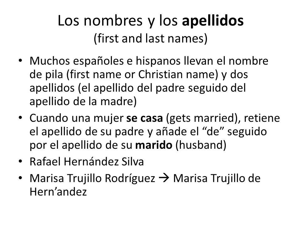 Los nombres y los apellidos (first and last names) Muchos españoles e hispanos llevan el nombre de pila (first name or Christian name) y dos apellidos