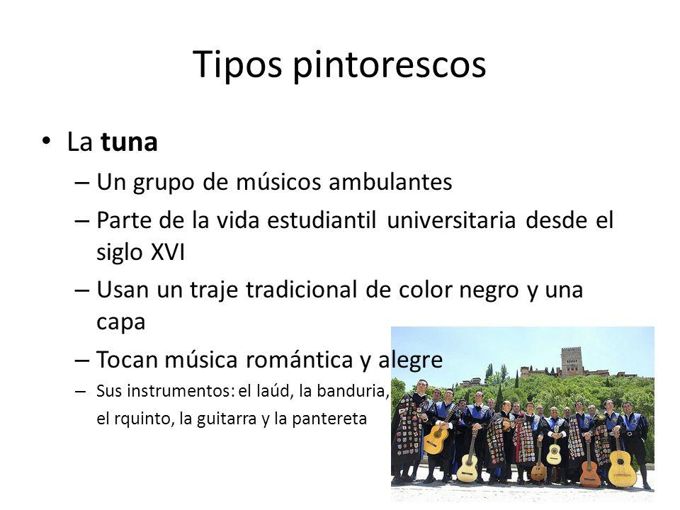 Tipos pintorescos La tuna – Un grupo de músicos ambulantes – Parte de la vida estudiantil universitaria desde el siglo XVI – Usan un traje tradicional