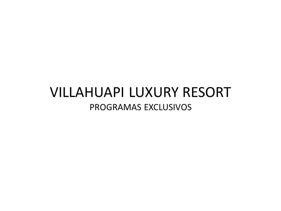 VILLAHUAPI LUXURY RESORT PROGRAMAS EXCLUSIVOS