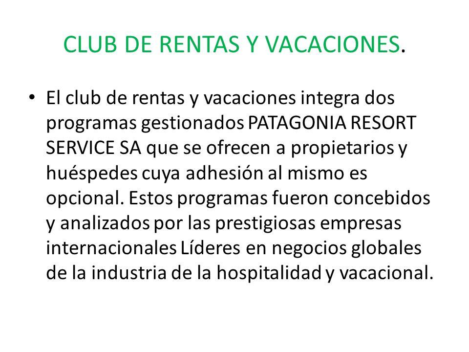 CLUB DE RENTAS Y VACACIONES. El club de rentas y vacaciones integra dos programas gestionados PATAGONIA RESORT SERVICE SA que se ofrecen a propietario