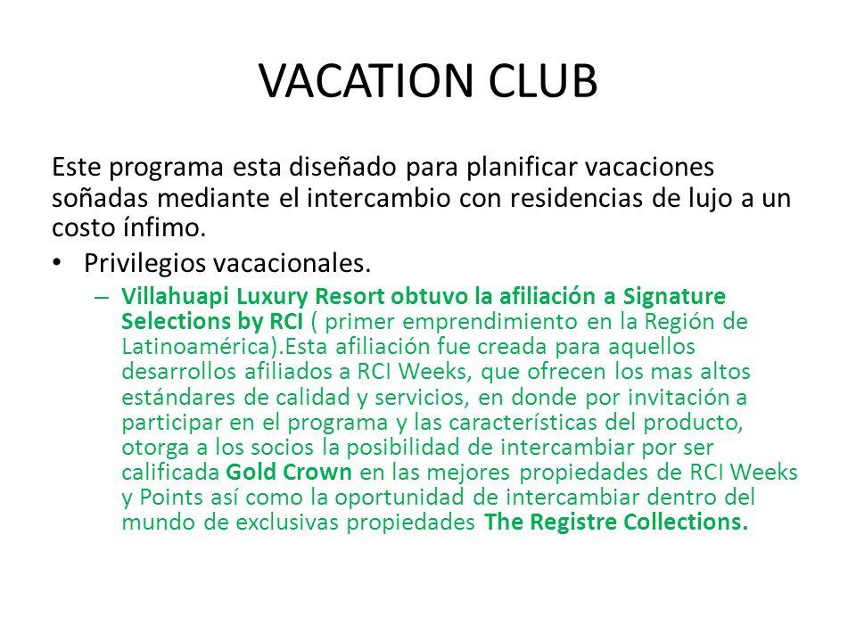 VACATION CLUB Este programa esta diseñado para planificar vacaciones soñadas mediante el intercambio con residencias de lujo a un costo ínfimo. Privil