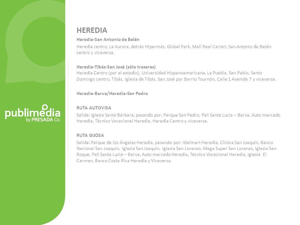 HEREDIA Heredia-San Antonio de Belén Heredia centro, La Aurora, detrás Hipermás, Global Park, Mall Real Cariari, San Antonio de Belén centro y viceversa.