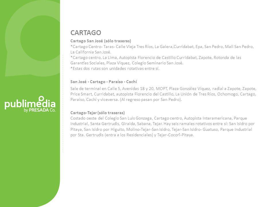 CARTAGO Cartago San José (sólo traseras) *Cartago Centro- Taras- Calle Vieja Tres Ríos, La Galera,Curridabat, Epa, San Pedro, Mall San Pedro, La California San José.