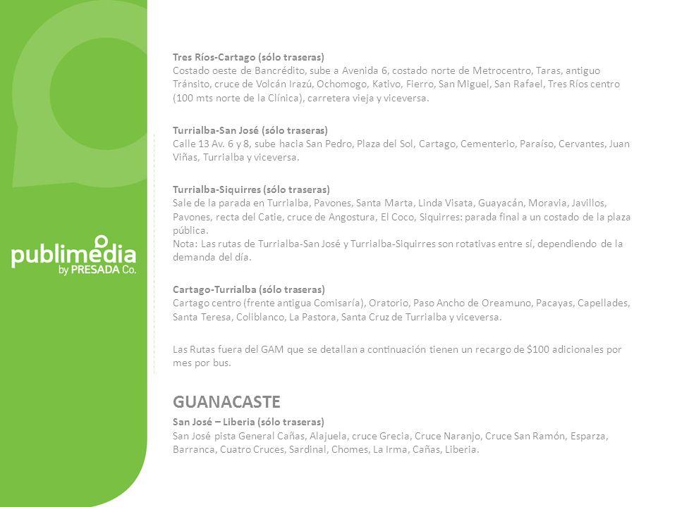 Tres Ríos-Cartago (sólo traseras) Costado oeste de Bancrédito, sube a Avenida 6, costado norte de Metrocentro, Taras, antiguo Tránsito, cruce de Volcán Irazú, Ochomogo, Kativo, Fierro, San Miguel, San Rafael, Tres Ríos centro (100 mts norte de la Clínica), carretera vieja y viceversa.