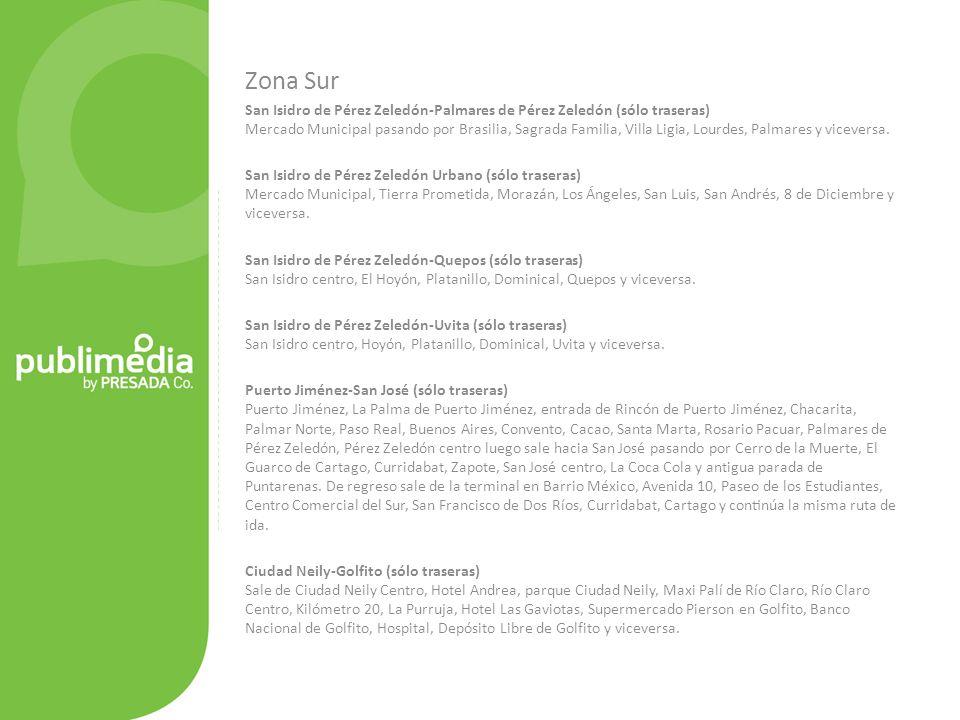 Zona Sur San Isidro de Pérez Zeledón-Palmares de Pérez Zeledón (sólo traseras) Mercado Municipal pasando por Brasilia, Sagrada Familia, Villa Ligia, Lourdes, Palmares y viceversa.