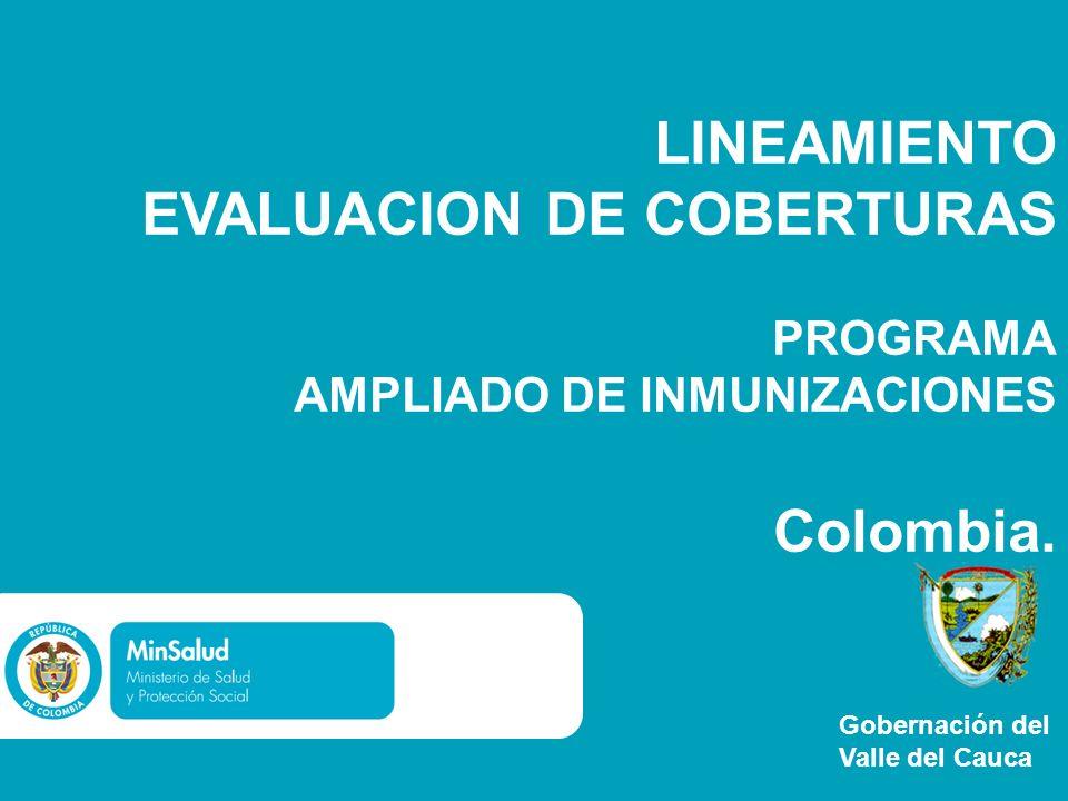 LINEAMIENTO EVALUACION DE COBERTURAS PROGRAMA AMPLIADO DE INMUNIZACIONES Colombia. Gobernación del Valle del Cauca