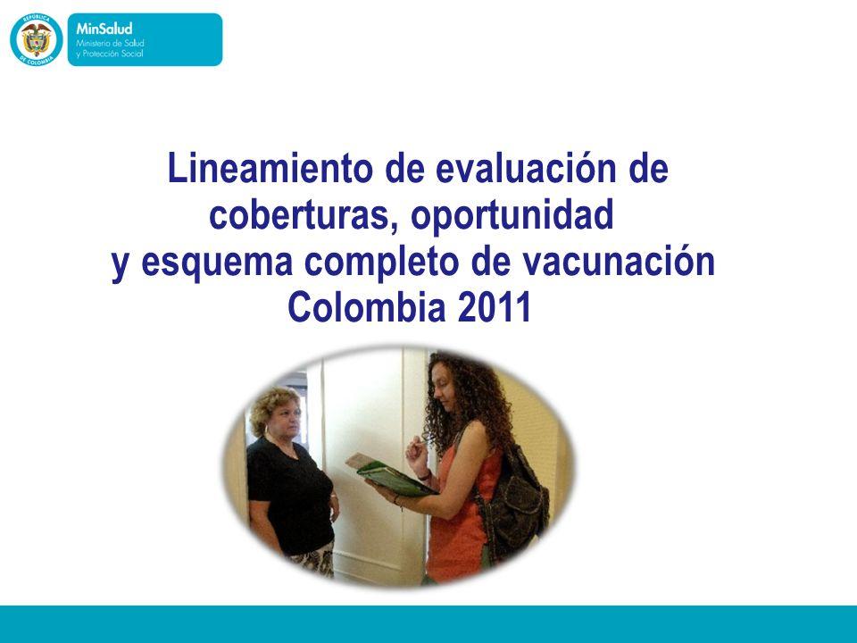 Ministerio de la Protección Social Lineamiento de evaluación de coberturas, oportunidad y esquema completo de vacunación Colombia 2011