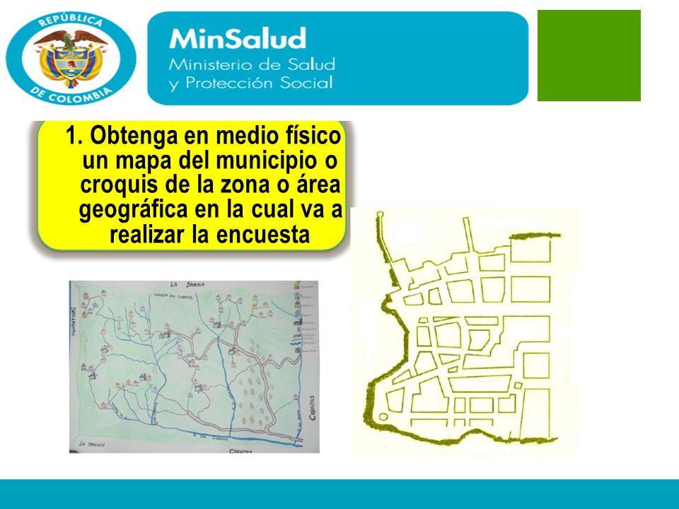 Ministerio de la Protección Social República de Colombia 1. Obtenga en medio físico un mapa del municipio o croquis de la zona o área geográfica en la
