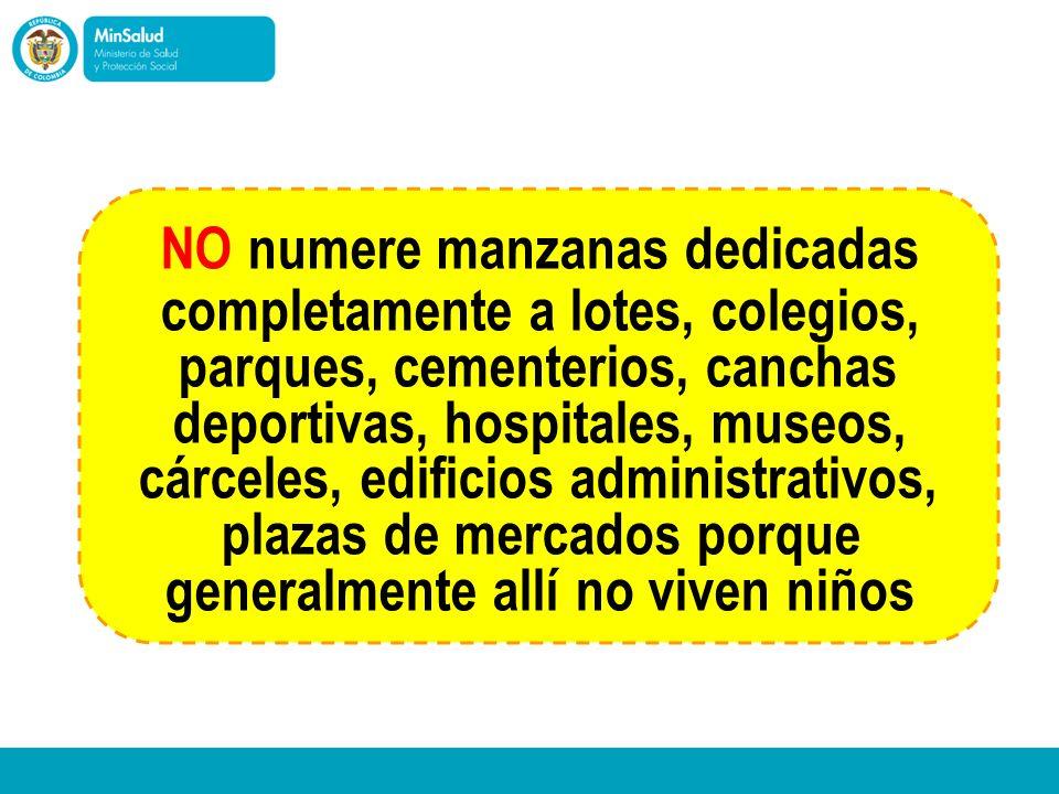 - Ministerio de la Protección Social República de Colombia NO numere manzanas dedicadas completamente a lotes, colegios, parques, cementerios, canchas