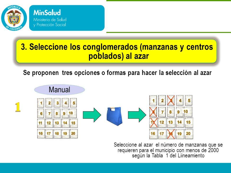 - Ministerio de la Protección Social República de Colombia 3. Seleccione los conglomerados (manzanas y centros poblados) al azar Se proponen tres opci