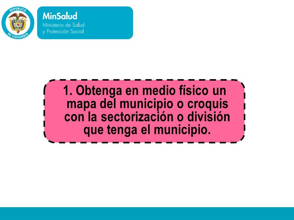Ministerio de la Protección Social República de Colombia 1. Obtenga en medio físico un mapa del municipio o croquis con la sectorización o división qu