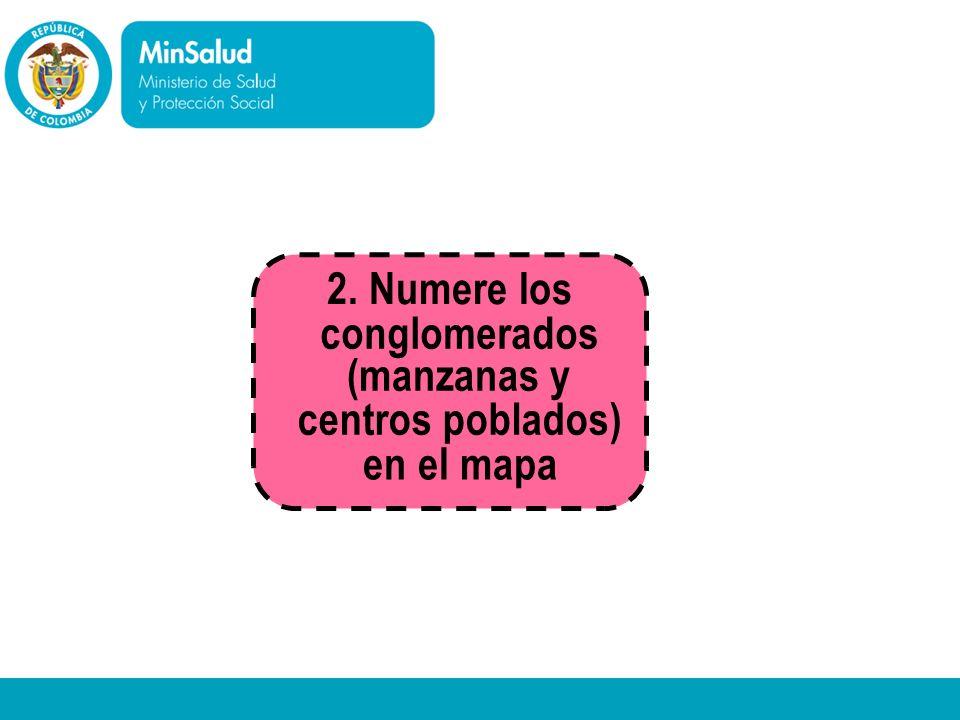 Ministerio de la Protección Social República de Colombia 2. Numere los conglomerados (manzanas y centros poblados) en el mapa