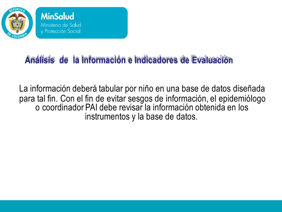 - Ministerio de la Protección Social República de Colombia Análisis de la Información e Indicadores de Evaluación La información deberá tabular por ni