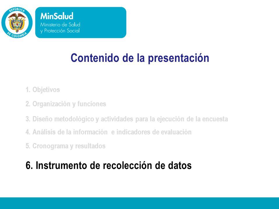 Ministerio de la Protección Social República de Colombia Contenido de la presentación 1. Objetivos 2. Organización y funciones 3. Diseño metodológico