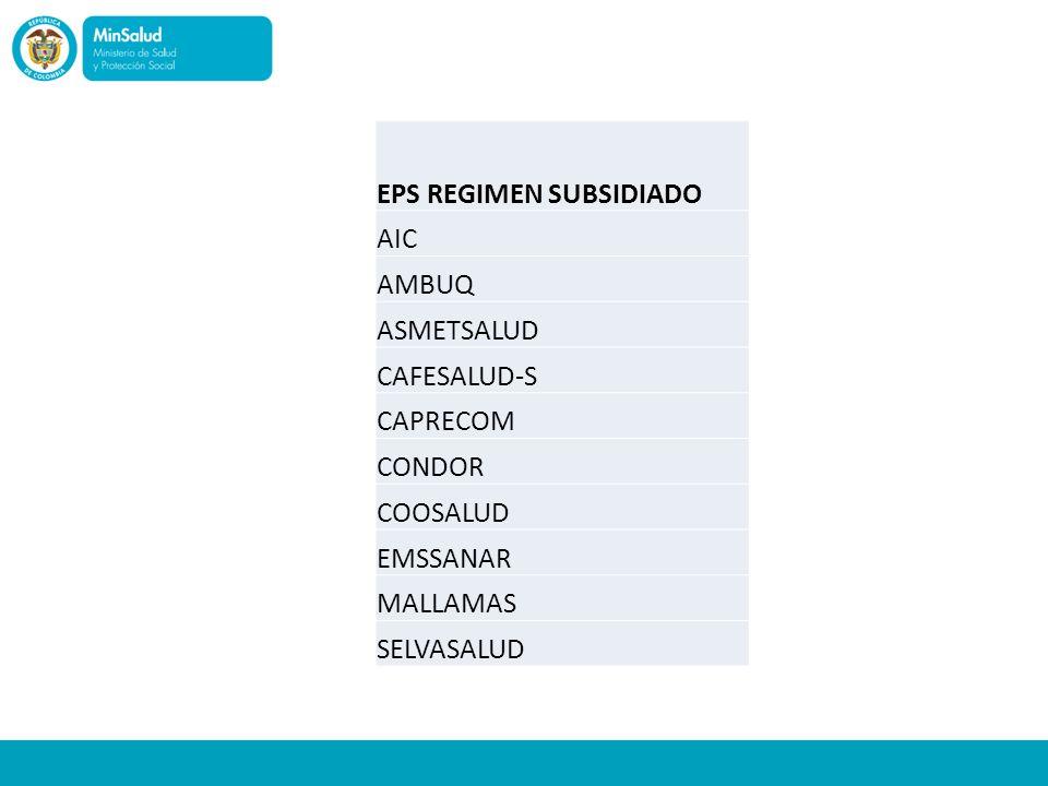 EPS REGIMEN SUBSIDIADO AIC AMBUQ ASMETSALUD CAFESALUD-S CAPRECOM CONDOR COOSALUD EMSSANAR MALLAMAS SELVASALUD